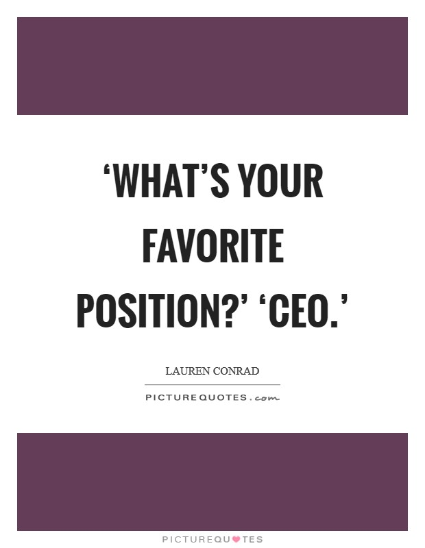 'What's your favorite position?' 'CEO.' Picture Quote #1