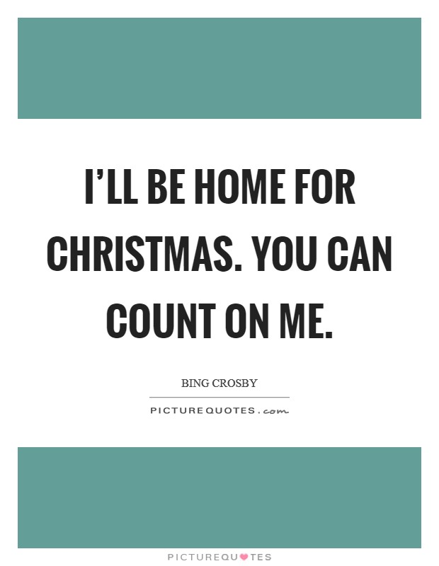 I'll be home for Christmas. You can count on me Picture Quote #1
