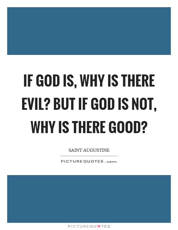 If God is, why is there evil? But if God is not, why is there good? Picture Quote #1