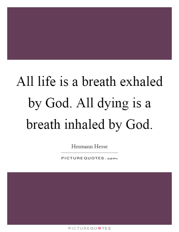 All life is a breath exhaled by God. All dying is a breath inhaled by God Picture Quote #1