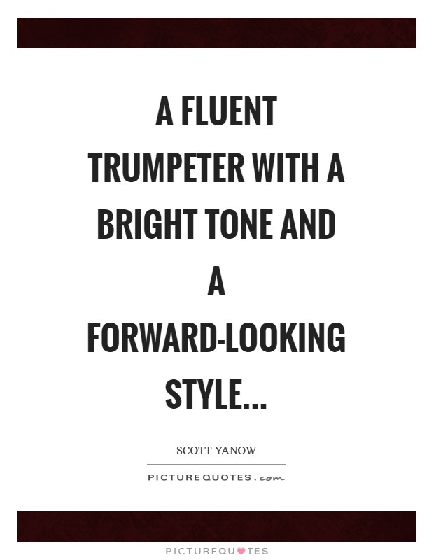 A fluent trumpeter with a bright tone and a forward-looking style Picture Quote #1