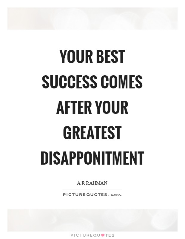 Your best success comes after your greatest disapponitment Picture Quote #1