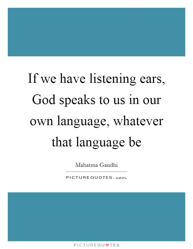 If we have listening ears, God speaks to us in our own language, whatever that language be Picture Quote #1
