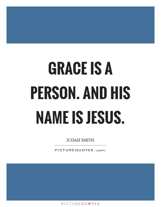 Grace is a person. And his name is Jesus Picture Quote #1