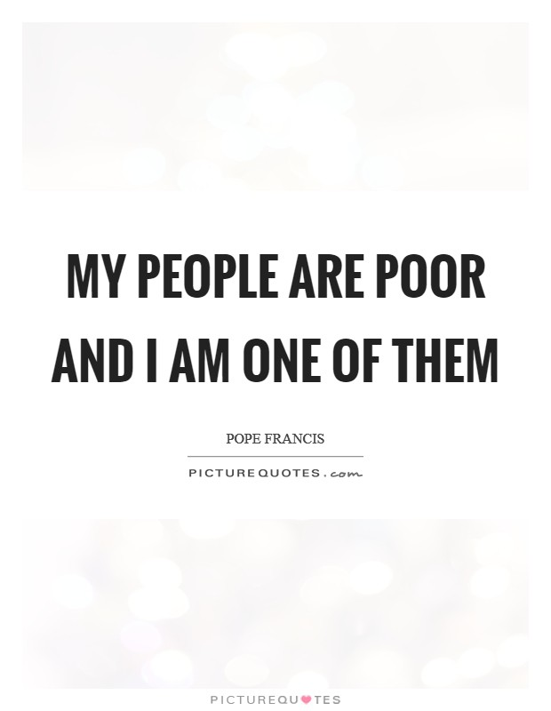 My people are poor and I am one of them Picture Quote #1