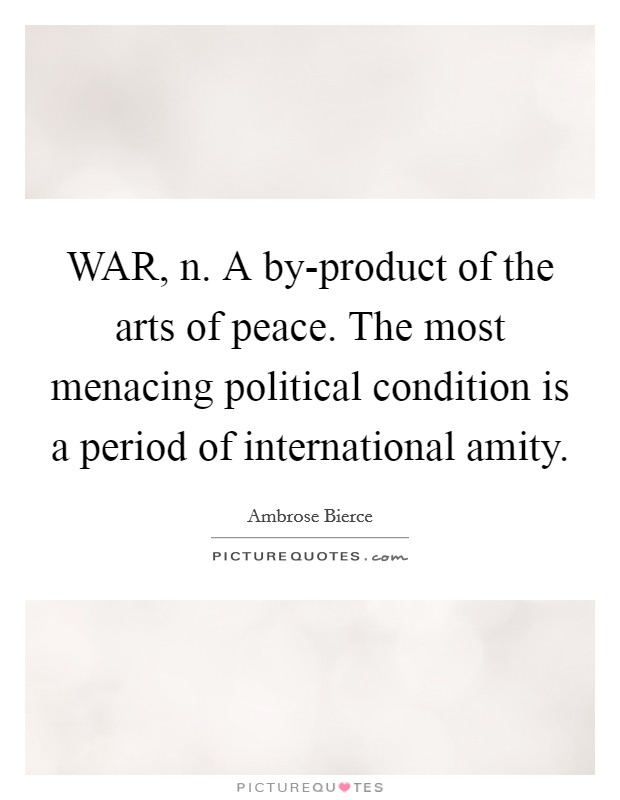 War N A By Product Of The Arts Of Peace The Most Menacing