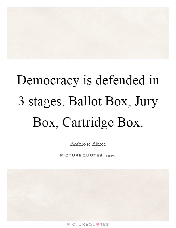 Democracy is defended in 3 stages. Ballot Box, Jury Box, Cartridge Box Picture Quote #1