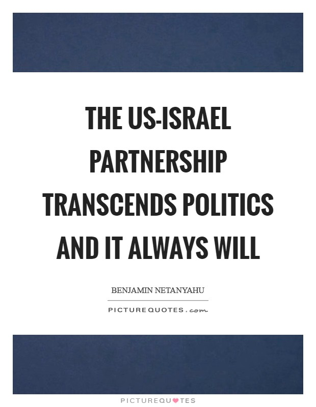 The US-Israel partnership transcends politics and it always will Picture Quote #1