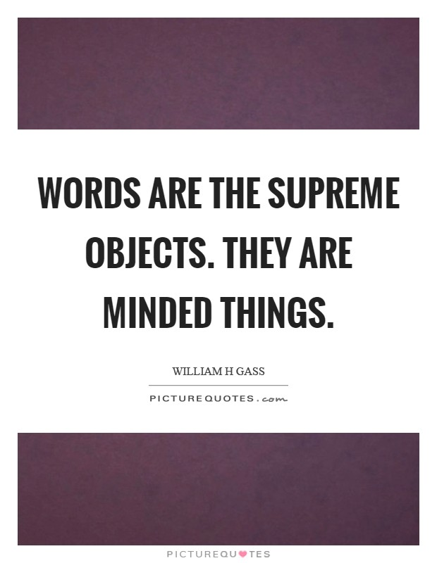 Words are the supreme objects. They are minded things Picture Quote #1