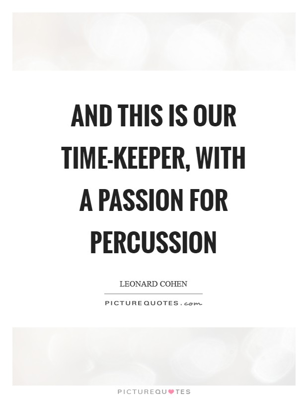And this is our time-keeper, with a passion for percussion Picture Quote #1