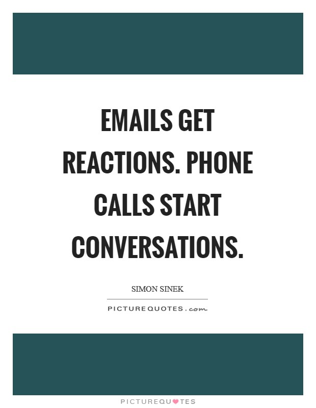 Emails get reactions. Phone calls start conversations Picture Quote #1
