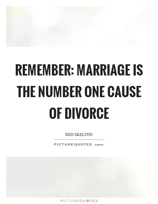 Remember: Marriage is the number one cause of divorce Picture Quote #1