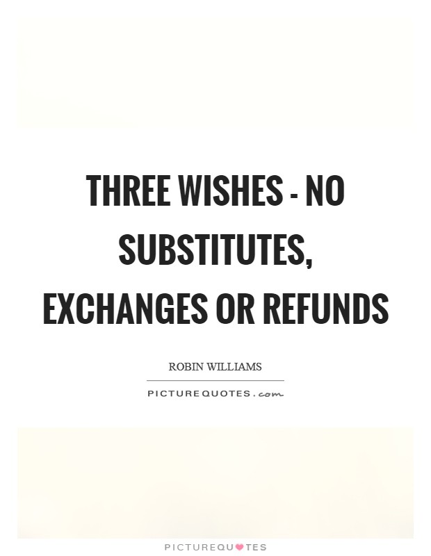 Three wishes - no substitutes, exchanges or refunds Picture Quote #1
