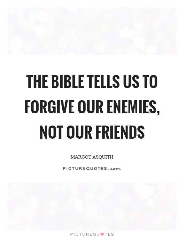 The Bible tells us to forgive our enemies, not our friends Picture Quote #1