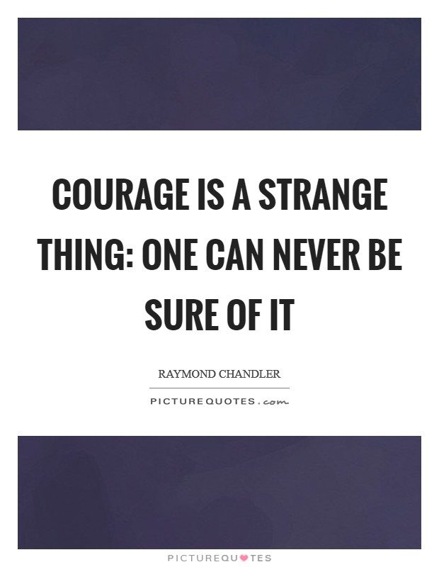 Courage is a strange thing: One can never be sure of it Picture Quote #1