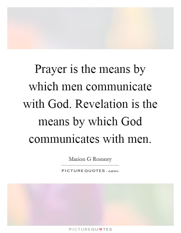 Prayer is the means by which men communicate with God. Revelation is the means by which God communicates with men Picture Quote #1