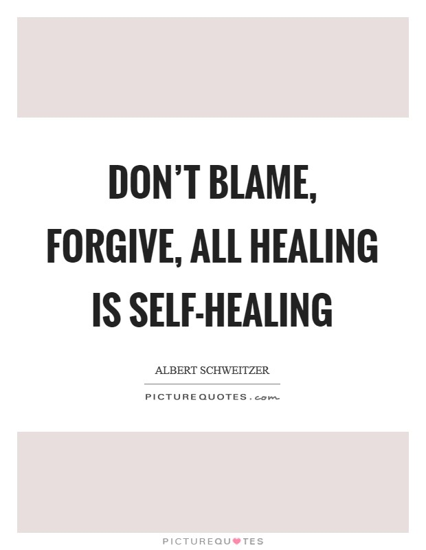 Don't blame, forgive, All healing is self-healing Picture Quote #1