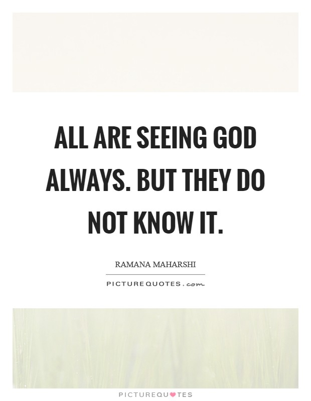 All are seeing God always. But they do not know it Picture Quote #1