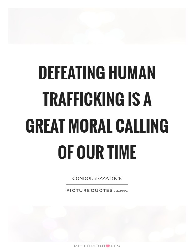 Defeating Human Trafficking is a great moral calling of our time Picture Quote #1