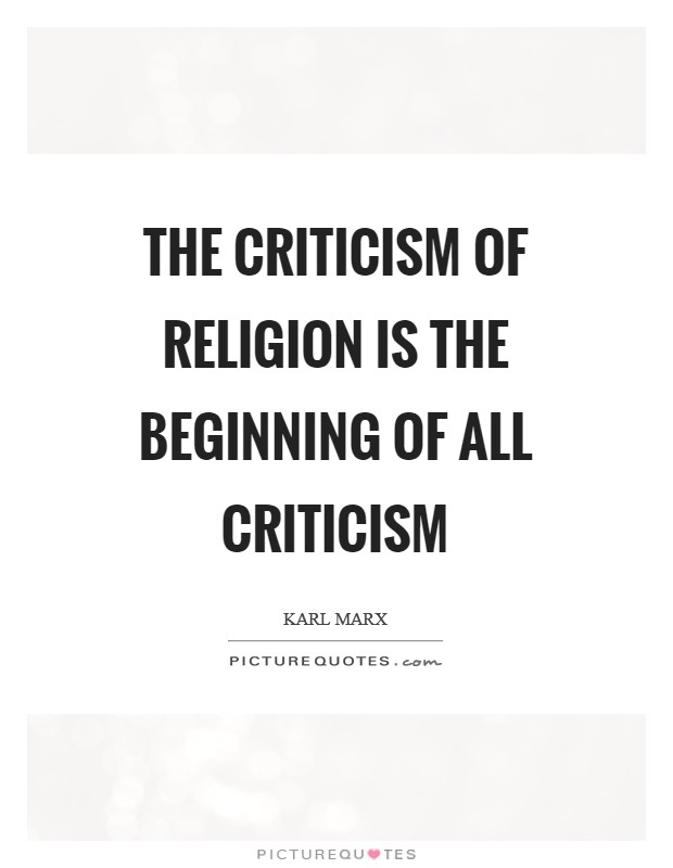 The criticism of Religion is the beginning of all criticism Picture Quote #1