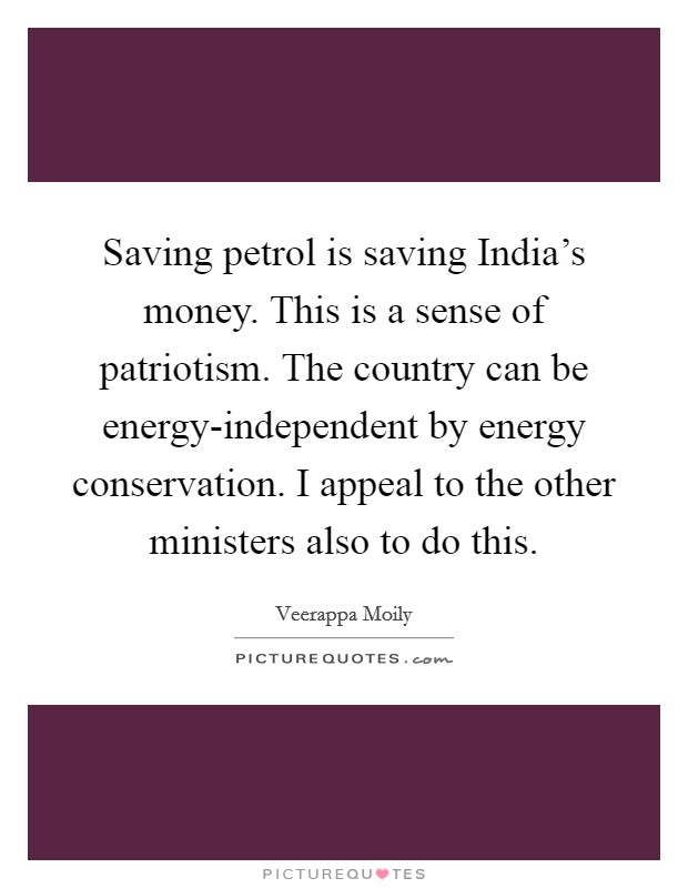Saving petrol is saving India's money. This is a sense of patriotism. The country can be energy-independent by energy conservation. I appeal to the other ministers also to do this Picture Quote #1