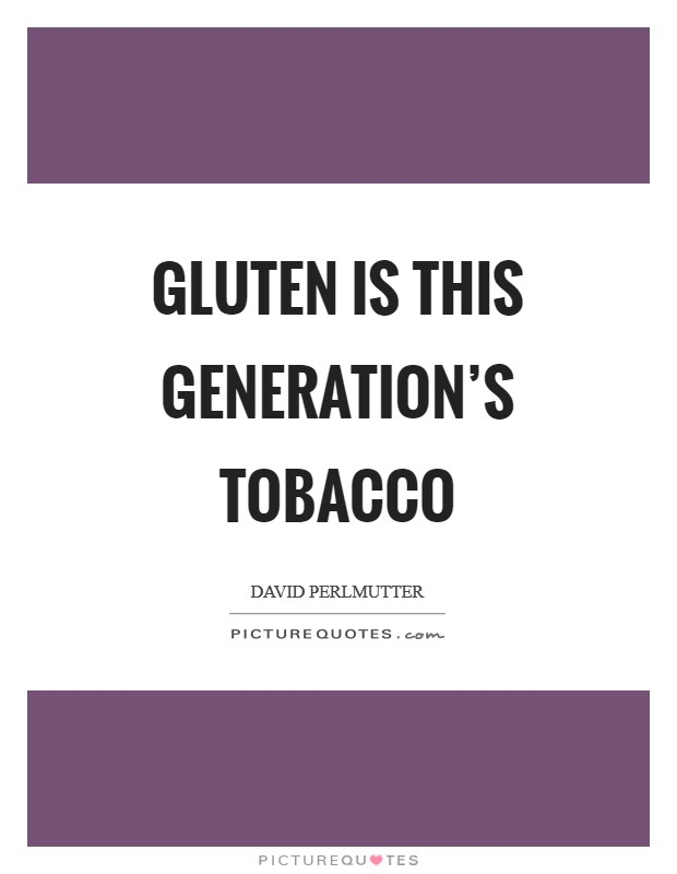 Gluten is this Generation's Tobacco Picture Quote #1