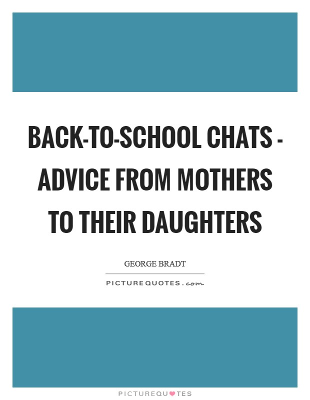 Back-to-School Chats - Advice from Mothers to their Daughters Picture Quote #1
