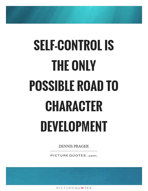 Self-control is the only possible road to character development Picture Quote #1