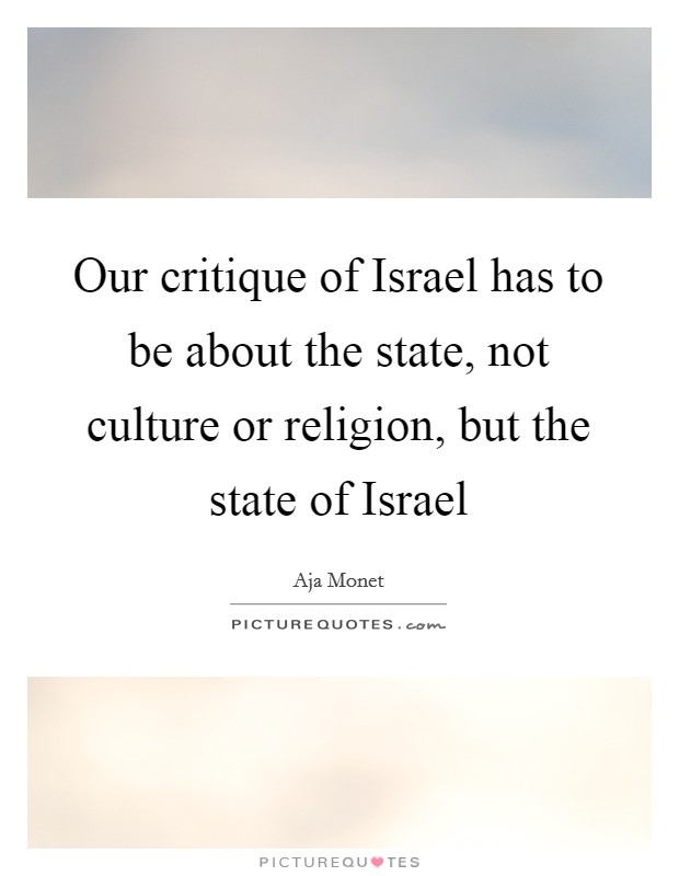 Our critique of Israel has to be about the state, not culture or religion, but the state of Israel Picture Quote #1