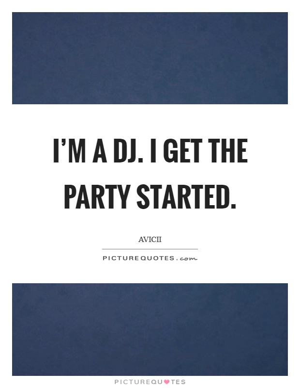 I'm a DJ. I get the party started Picture Quote #1
