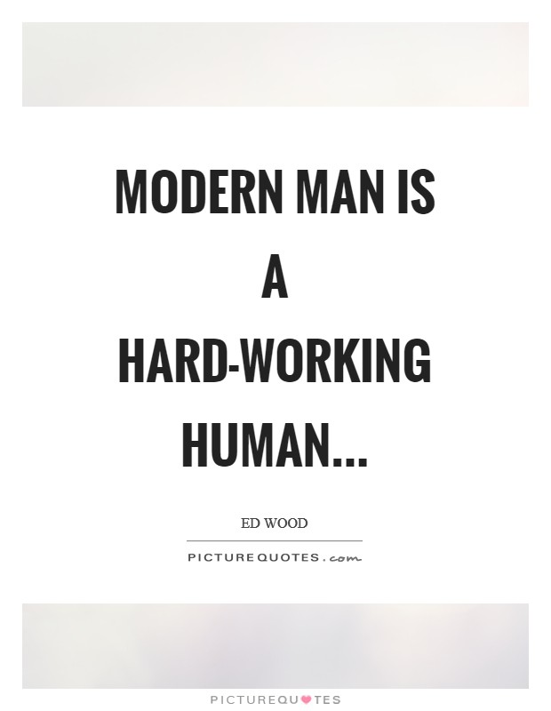 Modern man is a hard-working human Picture Quote #1