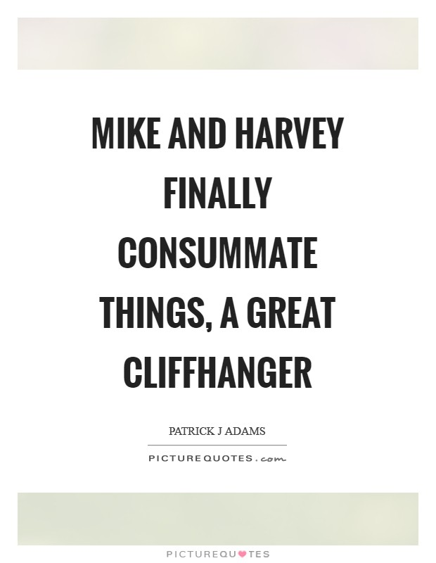 Mike and Harvey finally consummate things, a great cliffhanger Picture Quote #1