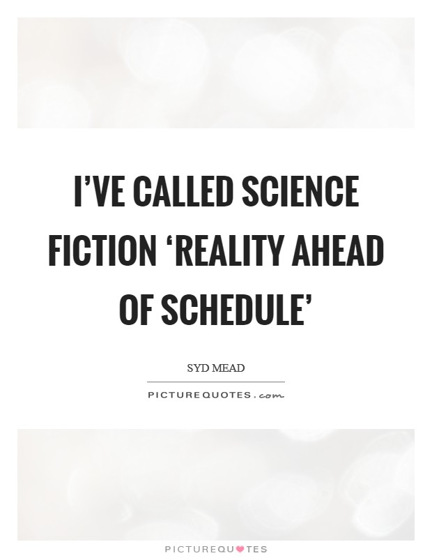 I've called science fiction 'reality ahead of schedule' Picture Quote #1