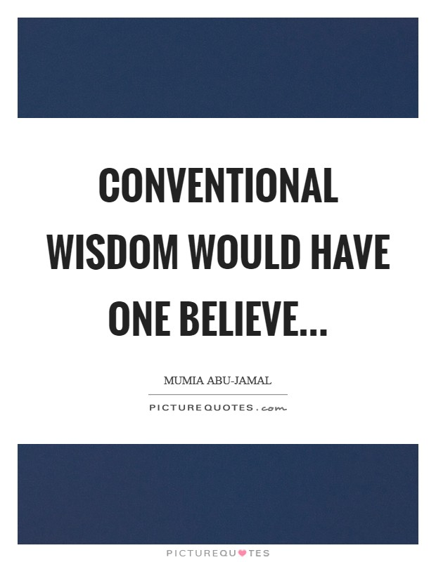 Conventional wisdom would have one believe Picture Quote #1