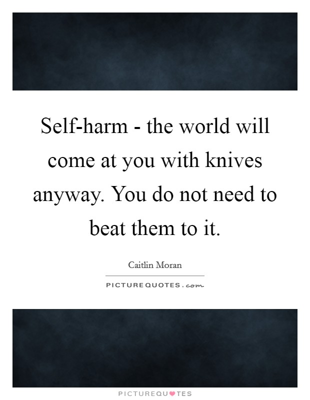 Self Harm Quotes | Self Harm Sayings | Self Harm Picture ...