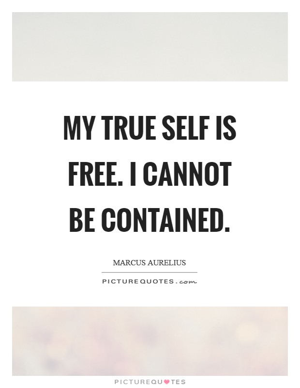 My true Self is free. I cannot be contained Picture Quote #1