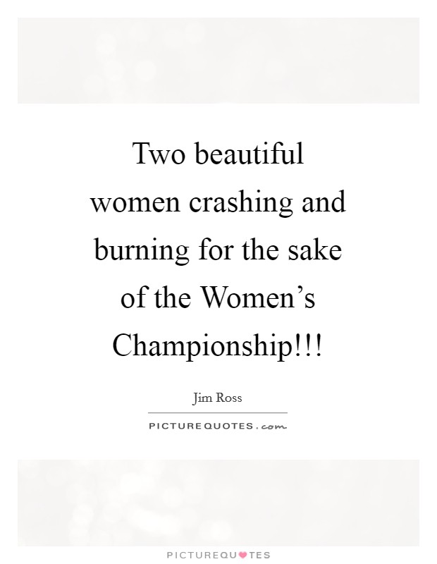 Two beautiful women crashing and burning for the sake of the Women's Championship!!! Picture Quote #1