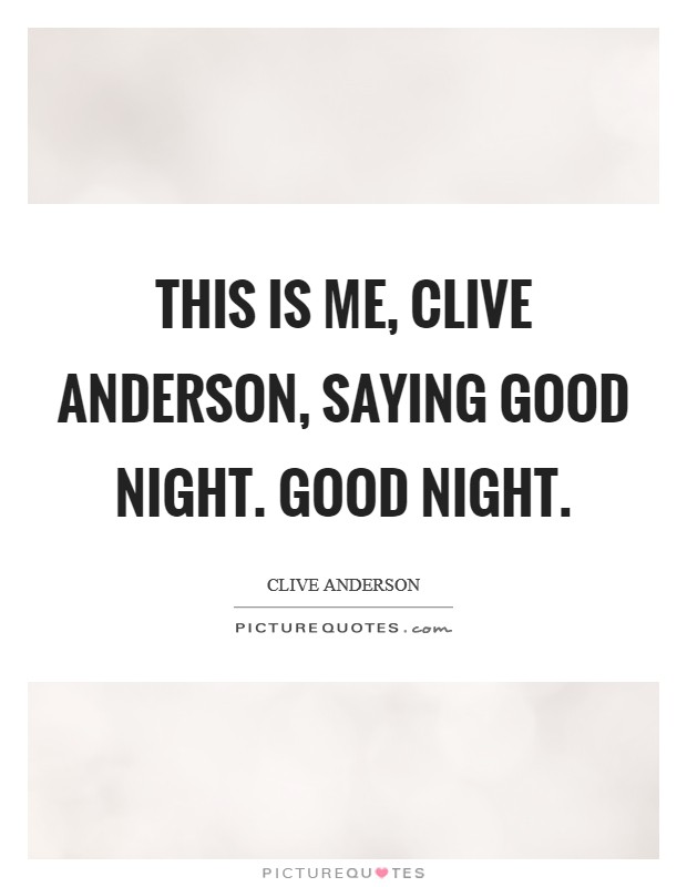 This is me, Clive Anderson, saying good night. Good night Picture Quote #1