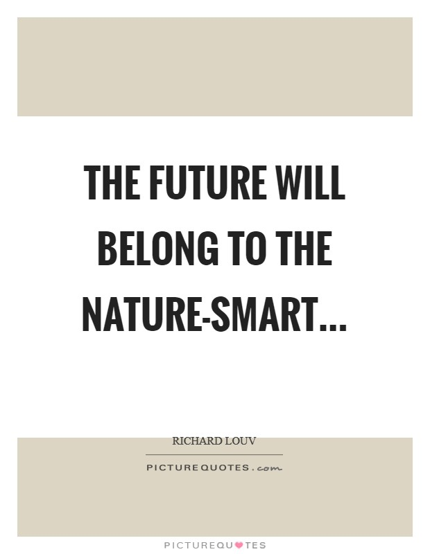 The future will belong to the nature-smart Picture Quote #1