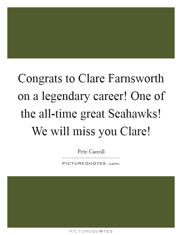 Congrats to Clare Farnsworth on a legendary career! One of the all-time great Seahawks! We will miss you Clare! Picture Quote #1