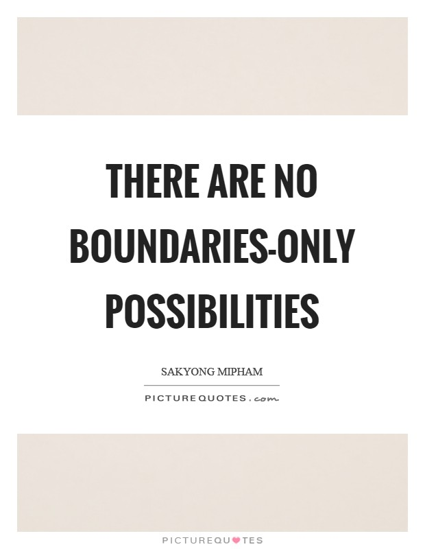 There are no boundaries-only possibilities Picture Quote #1