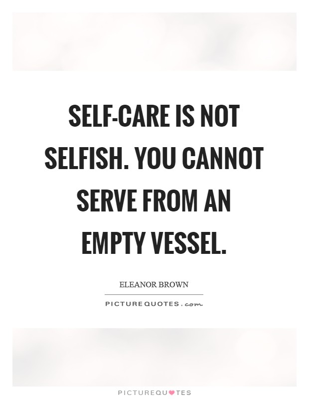 Self-care is not selfish. You cannot serve from an empty vessel Picture Quote #1