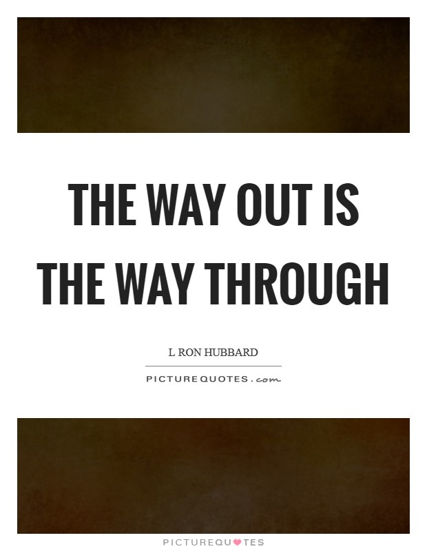 The way out is the way through Picture Quote #1