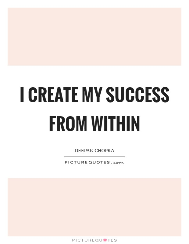 I create my success from within Picture Quote #1