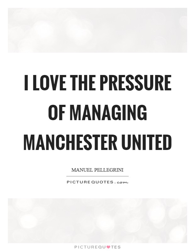 I love the pressure of managing Manchester United Picture Quote #1