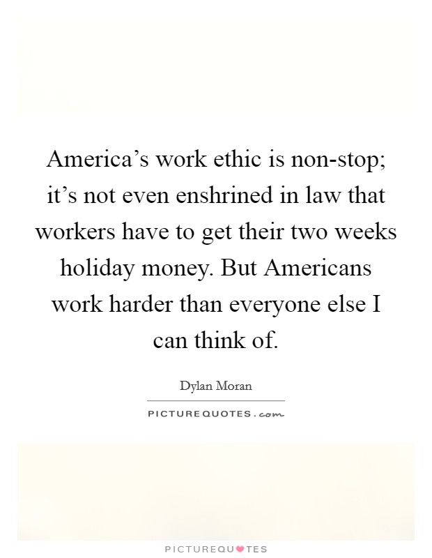 work ethic in america Mike rowe: safe space movement has reduced the work ethic in americans 'i  think that probably does have something to do with the.