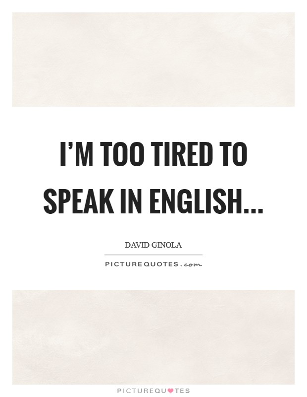 I'm too tired to speak in English Picture Quote #1