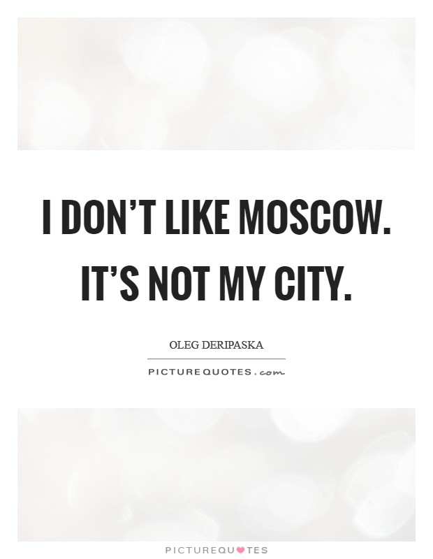 I don't like Moscow. It's not my city Picture Quote #1