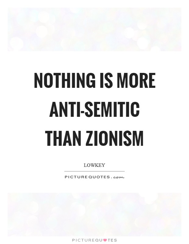 Nothing is more anti-semitic than Zionism Picture Quote #1