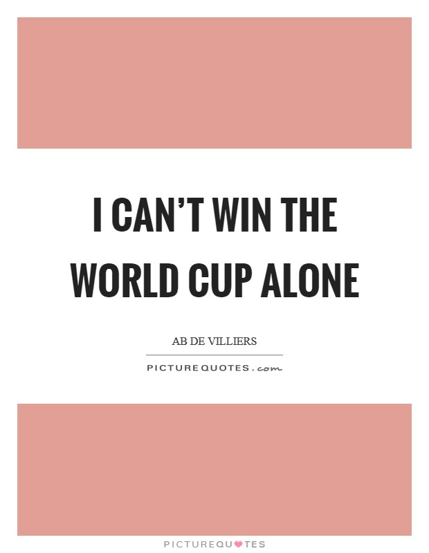 I Can't win the World Cup alone Picture Quote #1